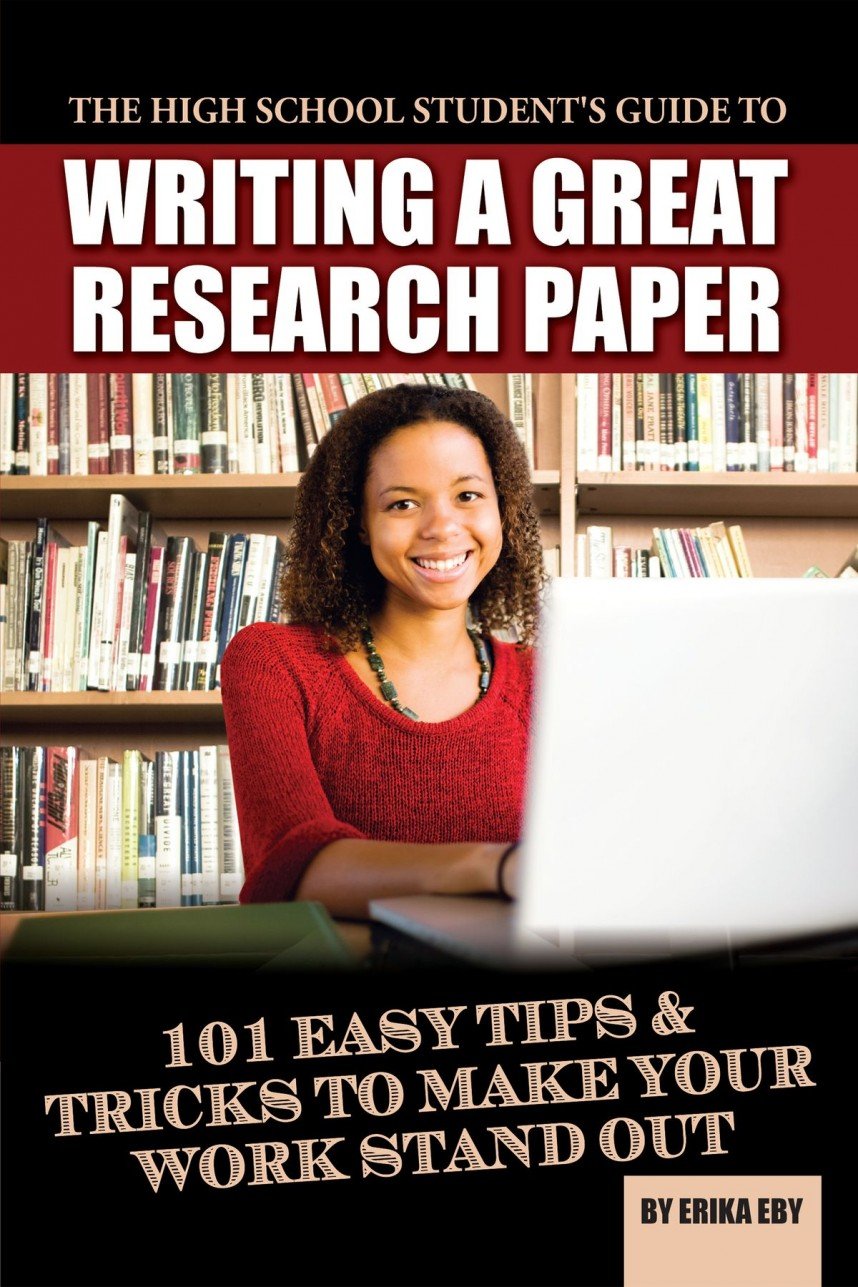 013 The High School Student S Guide To Writing Great Research Paper Easy Tips Tricks Make Your Work Stand Out How Write Best A Book Good On