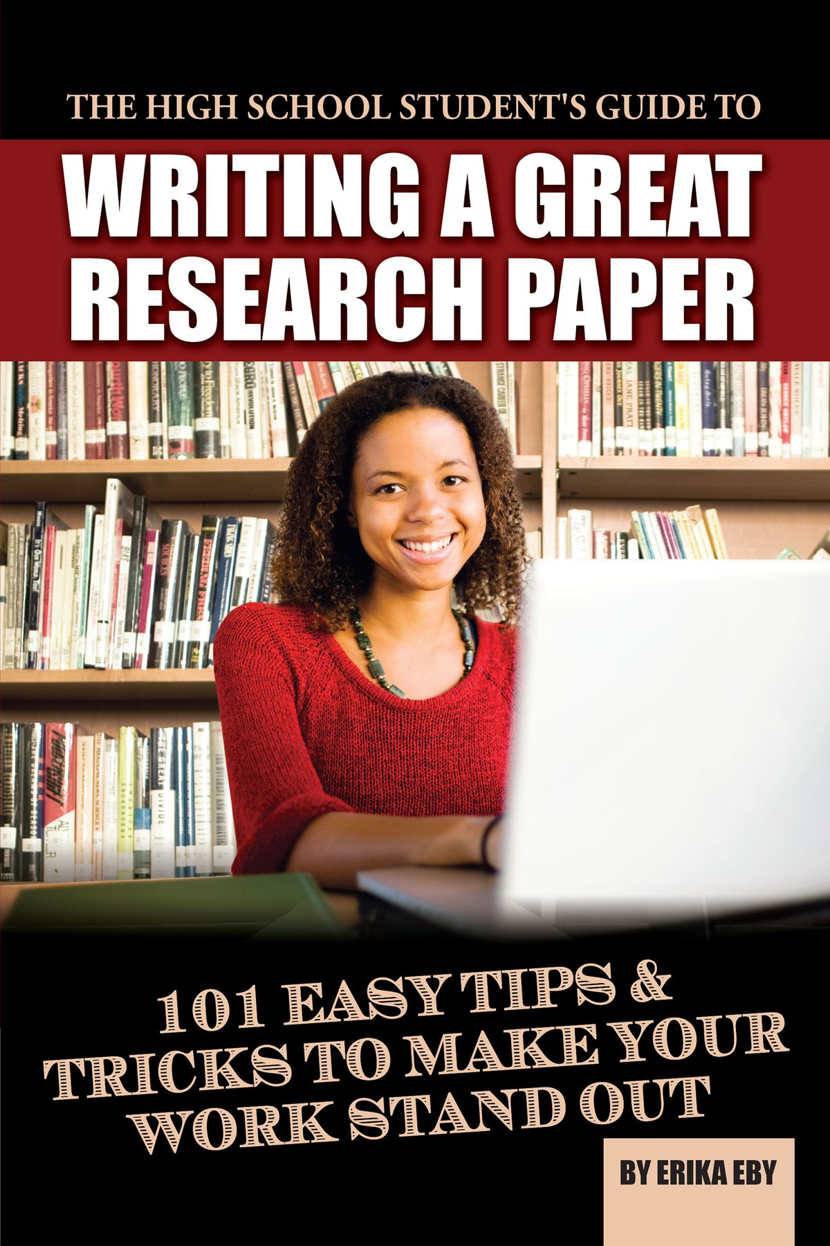 013 The High School Student S Guide To Writing Great Research Paper Easy Tips Tricks Make Your Work Stand Out How Write Best A Book Good On Full